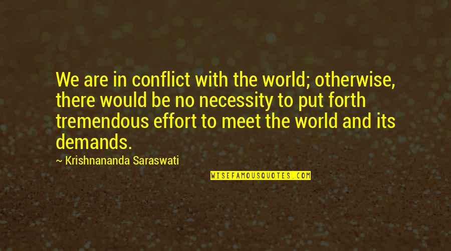 Tremendous Effort Quotes By Krishnananda Saraswati: We are in conflict with the world; otherwise,