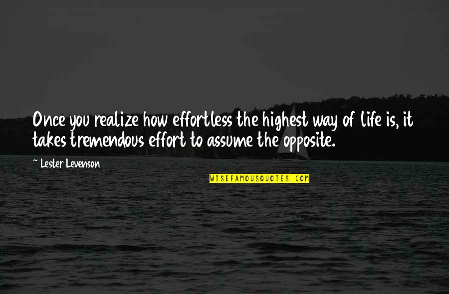 Tremendous Effort Quotes By Lester Levenson: Once you realize how effortless the highest way