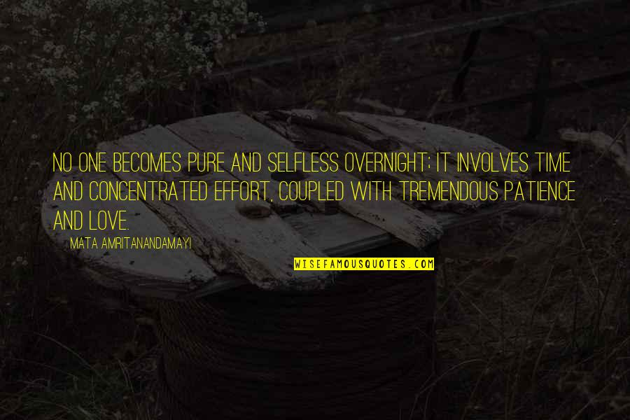 Tremendous Effort Quotes By Mata Amritanandamayi: No one becomes pure and selfless overnight; it
