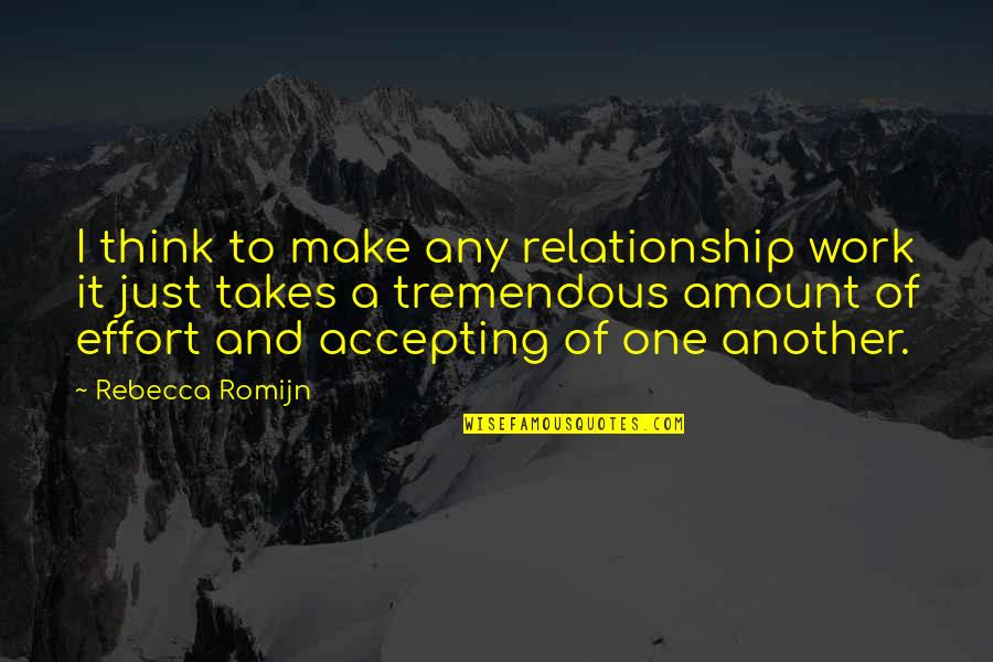 Tremendous Effort Quotes By Rebecca Romijn: I think to make any relationship work it