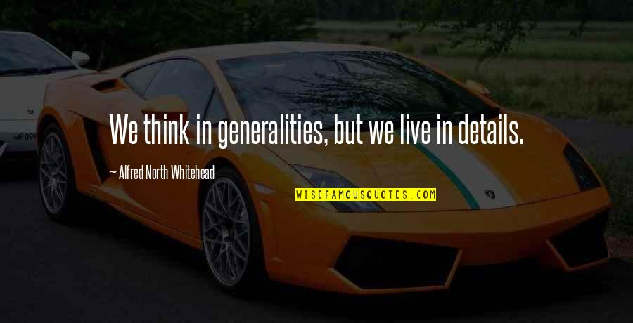 Trendsetters Quotes By Alfred North Whitehead: We think in generalities, but we live in