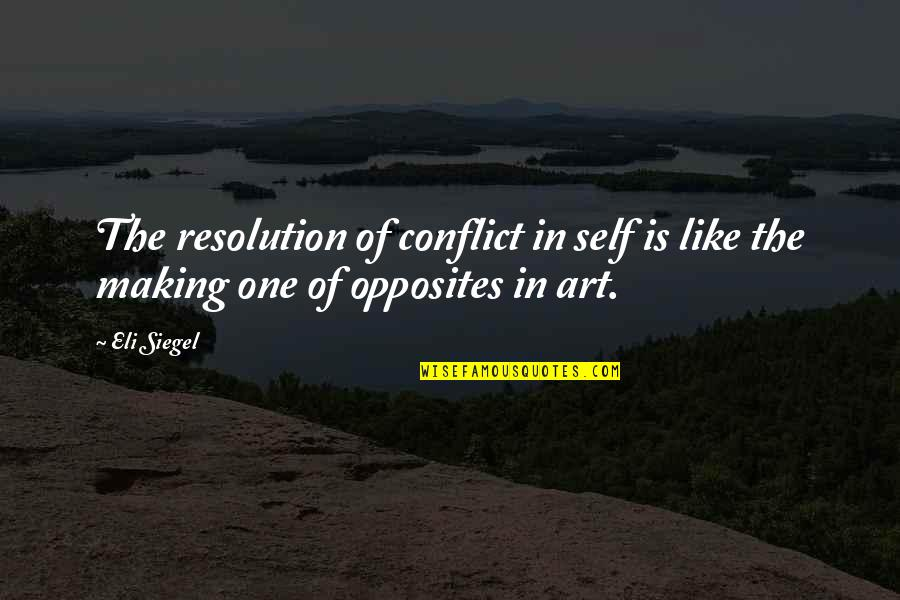 Trendsetters Quotes By Eli Siegel: The resolution of conflict in self is like