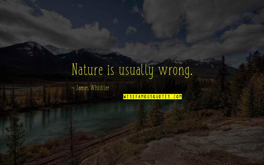 Trendsetters Quotes By James Whistler: Nature is usually wrong.