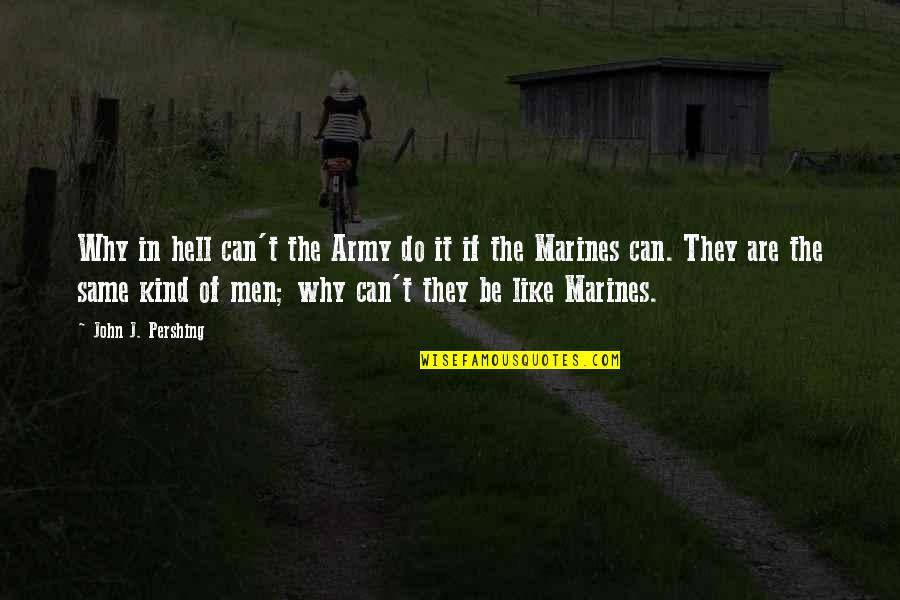 Trendsetters Quotes By John J. Pershing: Why in hell can't the Army do it
