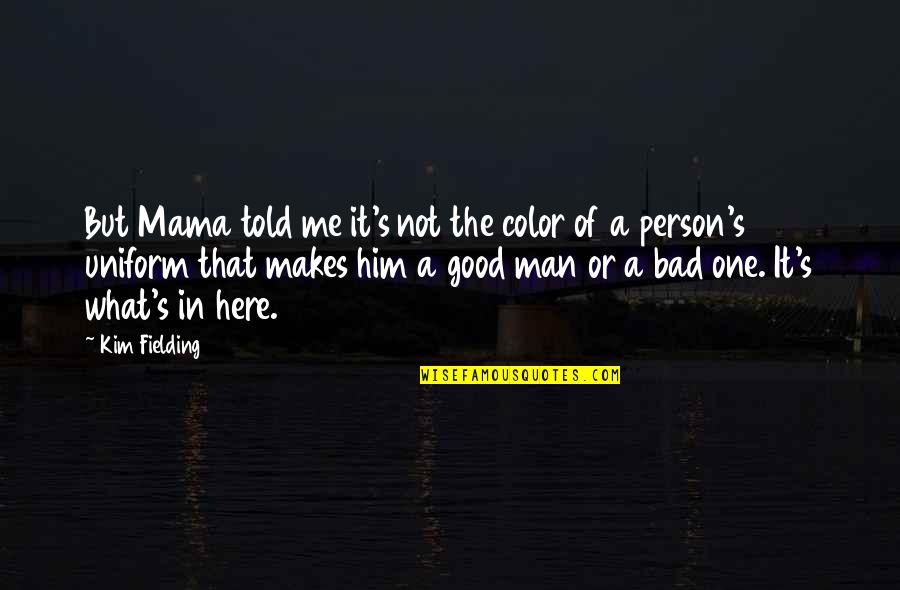 Trendsetters Quotes By Kim Fielding: But Mama told me it's not the color