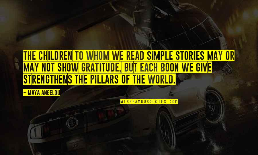 Trendsetters Quotes By Maya Angelou: The children to whom we read simple stories