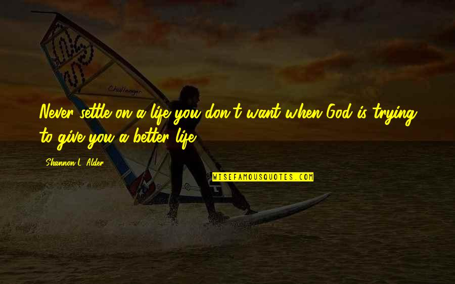 Trendsetters Quotes By Shannon L. Alder: Never settle on a life you don't want