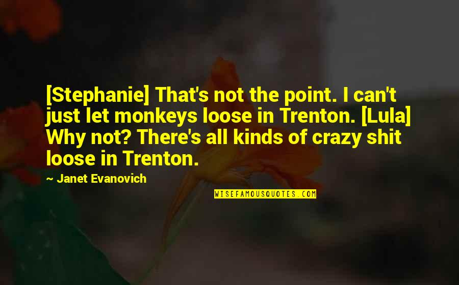 Trenton Quotes By Janet Evanovich: [Stephanie] That's not the point. I can't just