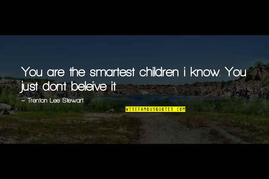 Trenton Quotes By Trenton Lee Stewart: You are the smartest children i know. You