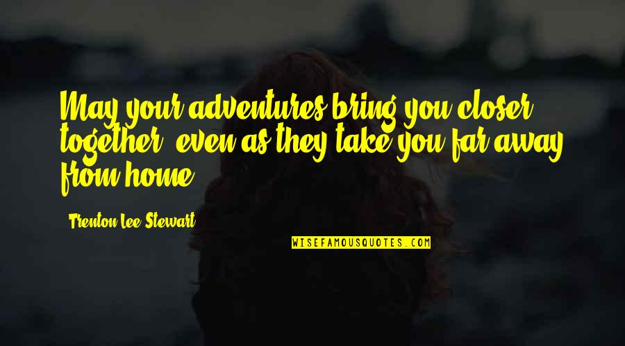 Trenton Quotes By Trenton Lee Stewart: May your adventures bring you closer together, even