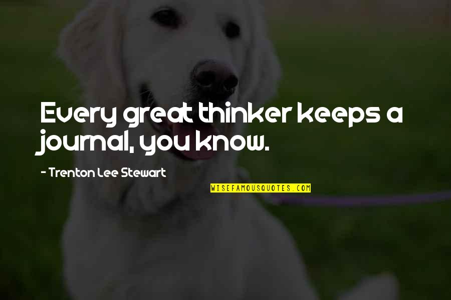 Trenton Quotes By Trenton Lee Stewart: Every great thinker keeps a journal, you know.