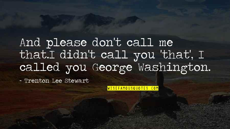 Trenton Quotes By Trenton Lee Stewart: And please don't call me that.I didn't call