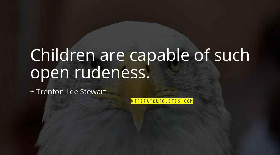 Trenton Quotes By Trenton Lee Stewart: Children are capable of such open rudeness.