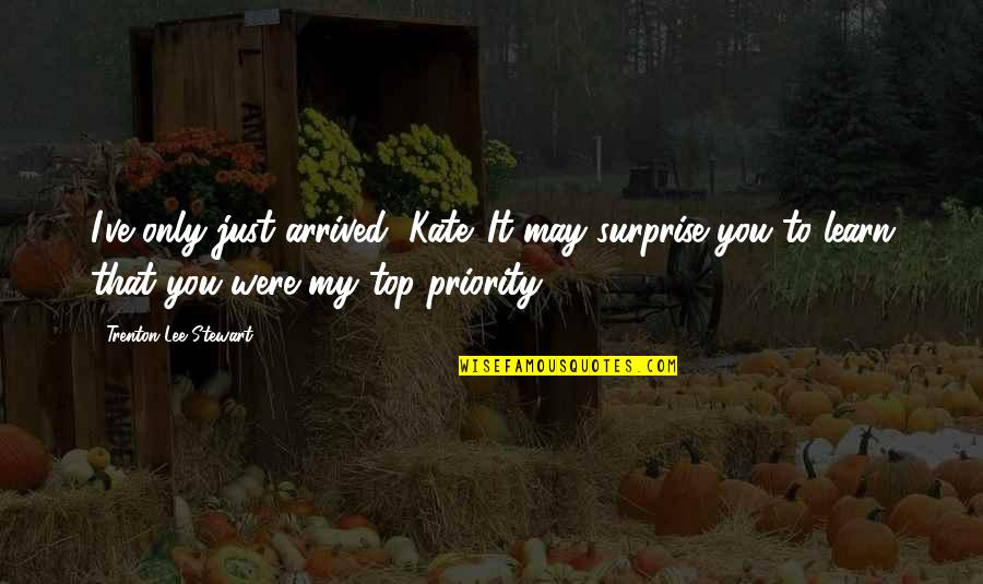 Trenton Quotes By Trenton Lee Stewart: I've only just arrived, Kate. It may surprise