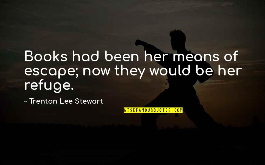 Trenton Quotes By Trenton Lee Stewart: Books had been her means of escape; now