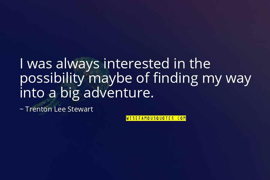 Trenton Quotes By Trenton Lee Stewart: I was always interested in the possibility maybe
