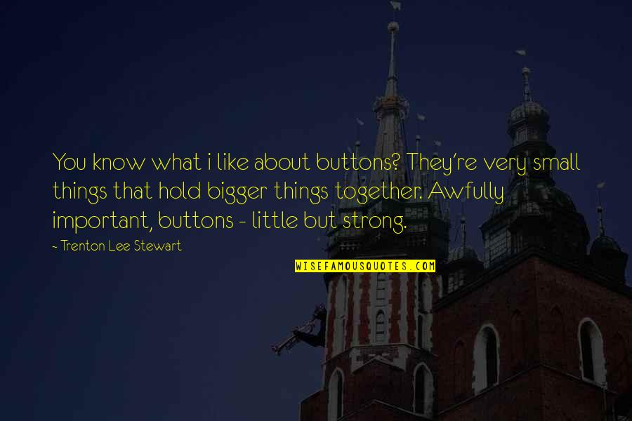 Trenton Quotes By Trenton Lee Stewart: You know what i like about buttons? They're
