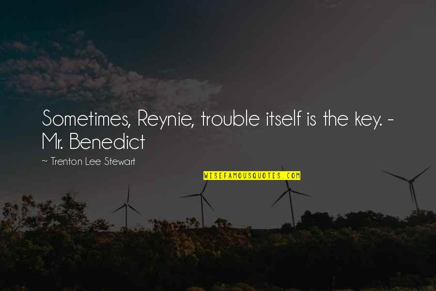 Trenton Quotes By Trenton Lee Stewart: Sometimes, Reynie, trouble itself is the key. -