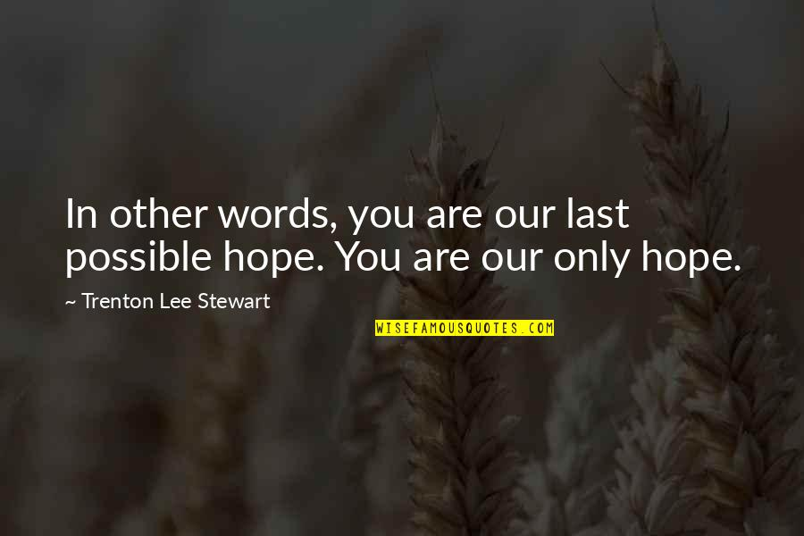 Trenton Quotes By Trenton Lee Stewart: In other words, you are our last possible