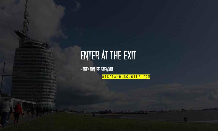 Trenton Quotes By Trenton Lee Stewart: Enter at the exit
