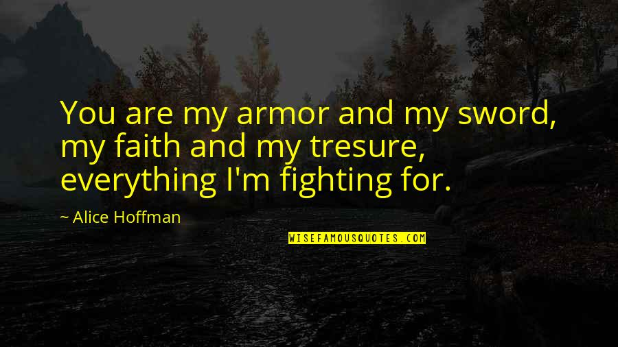 Tresure Quotes By Alice Hoffman: You are my armor and my sword, my