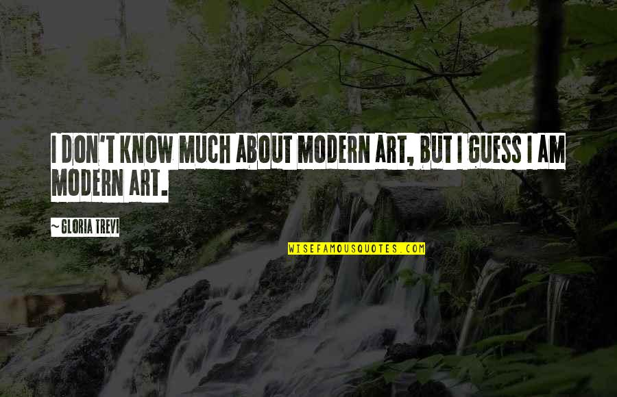 Trevi's Quotes By Gloria Trevi: I don't know much about modern art, but
