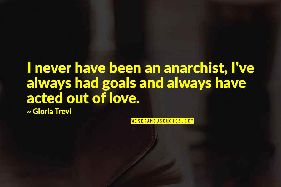 Trevi's Quotes By Gloria Trevi: I never have been an anarchist, I've always