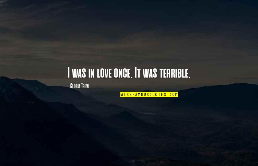 Trevi's Quotes By Gloria Trevi: I was in love once. It was terrible.