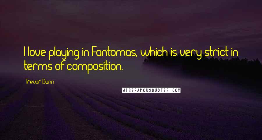 Trevor Dunn quotes: I love playing in Fantomas, which is very strict in terms of composition.