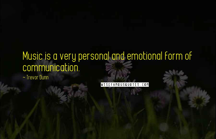 Trevor Dunn quotes: Music is a very personal and emotional form of communication.