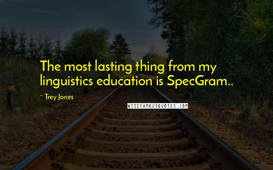 Trey Jones quotes: The most lasting thing from my linguistics education is SpecGram..