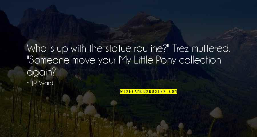 """Trez's Quotes By J.R. Ward: What's up with the statue routine?"""" Trez muttered."""