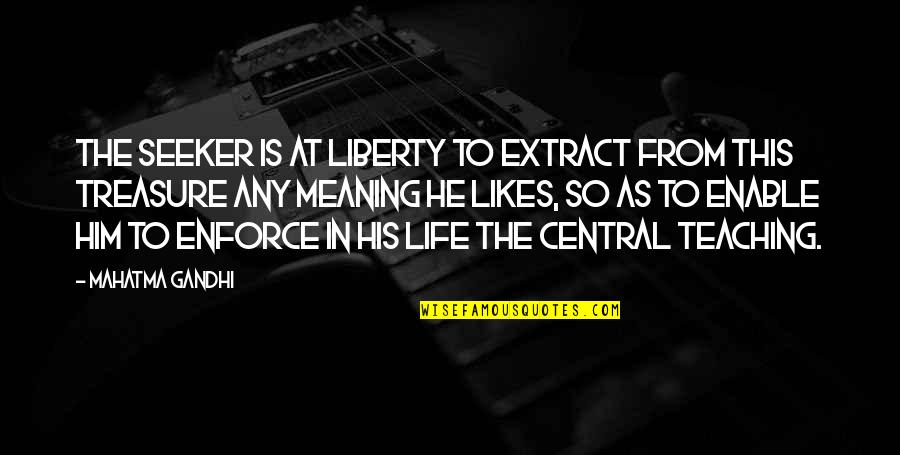Triage Guilt Quotes By Mahatma Gandhi: The seeker is at liberty to extract from
