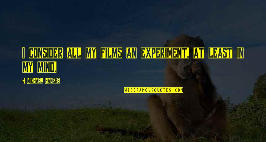 Triage Guilt Quotes By Michael Haneke: I consider all my films an experiment, at