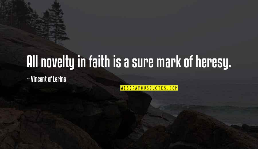 Triage Guilt Quotes By Vincent Of Lerins: All novelty in faith is a sure mark