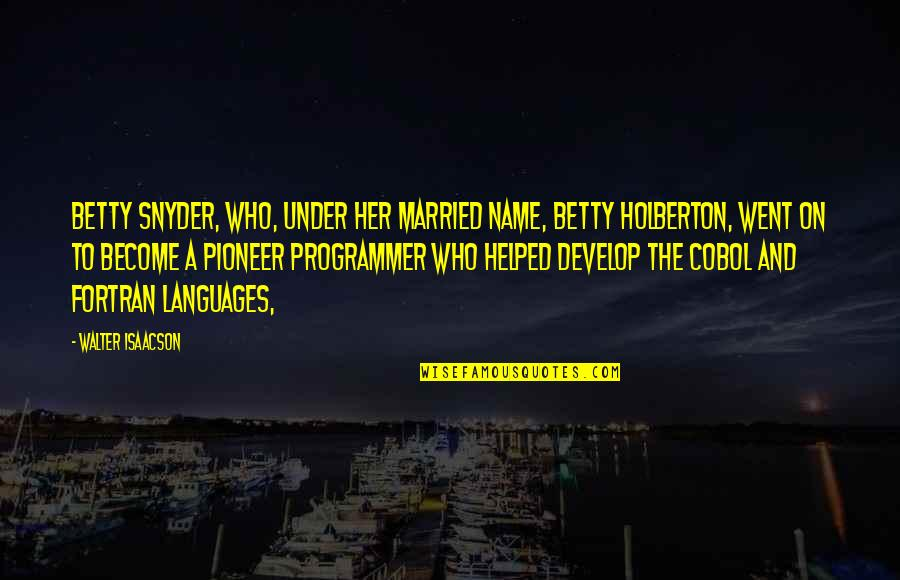 Triage Guilt Quotes By Walter Isaacson: Betty Snyder, who, under her married name, Betty
