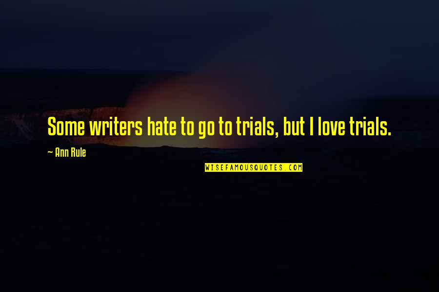Trials Of Love Quotes By Ann Rule: Some writers hate to go to trials, but