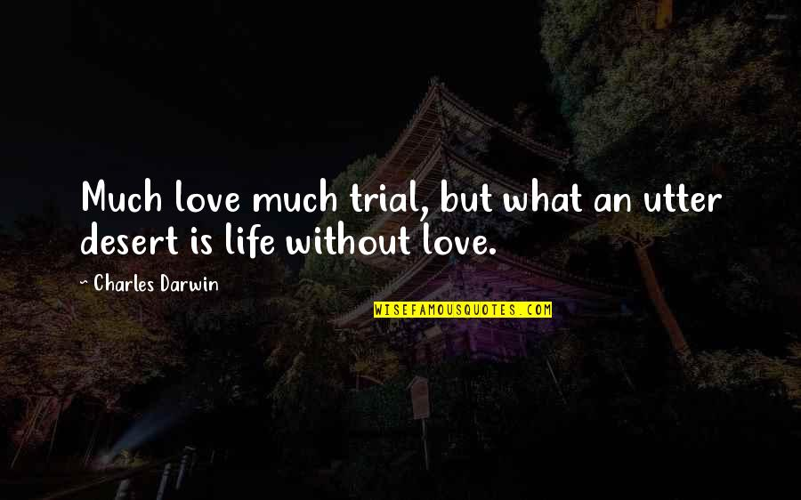 Trials Of Love Quotes By Charles Darwin: Much love much trial, but what an utter