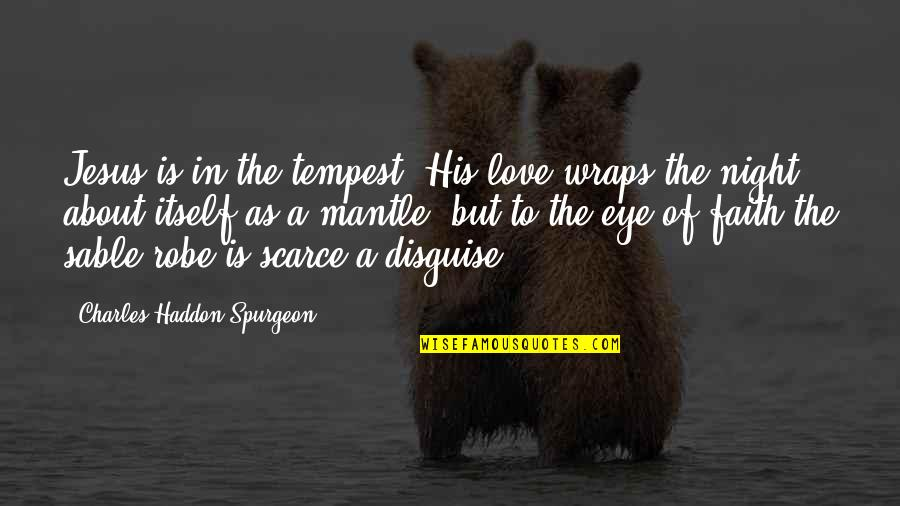 Trials Of Love Quotes By Charles Haddon Spurgeon: Jesus is in the tempest. His love wraps