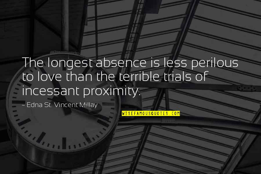Trials Of Love Quotes By Edna St. Vincent Millay: The longest absence is less perilous to love