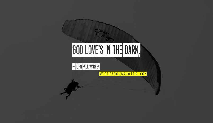 Trials Of Love Quotes By John Paul Warren: God love's in the dark.