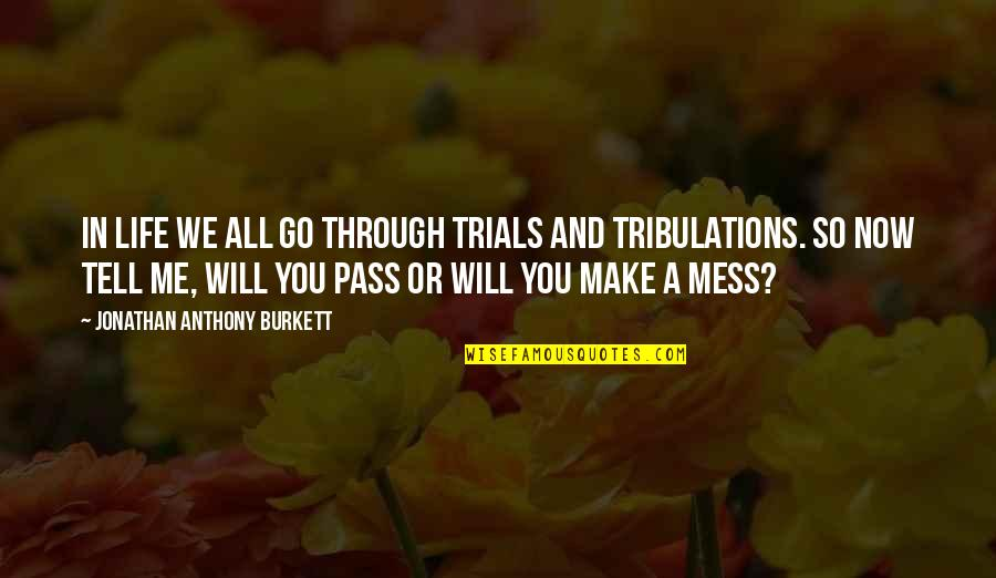Trials Of Love Quotes By Jonathan Anthony Burkett: In life we all go through trials and