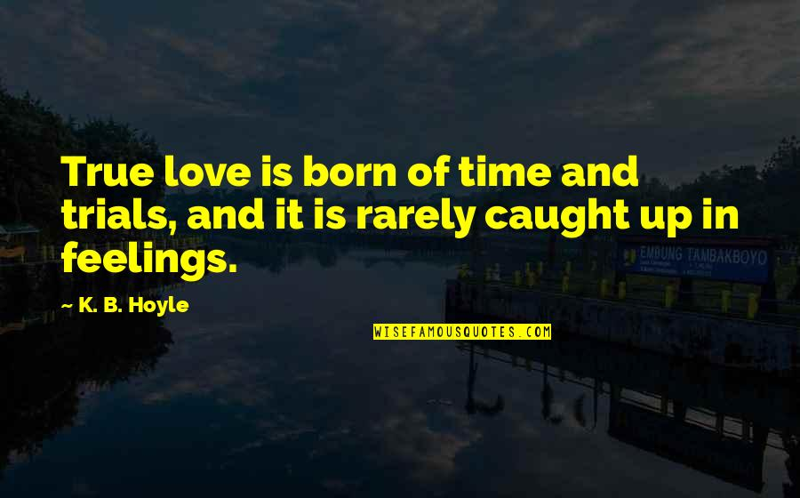 Trials Of Love Quotes By K. B. Hoyle: True love is born of time and trials,