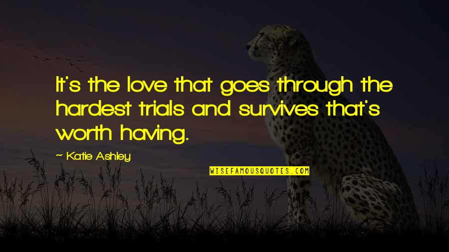 Trials Of Love Quotes By Katie Ashley: It's the love that goes through the hardest