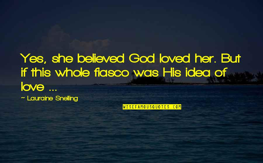 Trials Of Love Quotes By Lauraine Snelling: Yes, she believed God loved her. But if