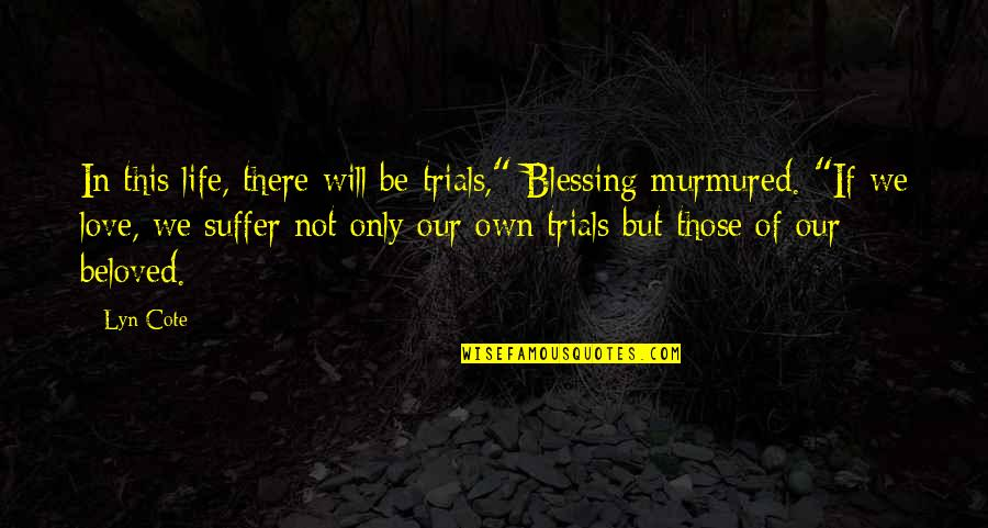 """Trials Of Love Quotes By Lyn Cote: In this life, there will be trials,"""" Blessing"""