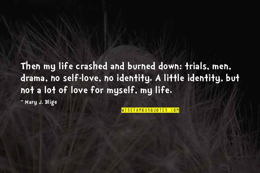 Trials Of Love Quotes By Mary J. Blige: Then my life crashed and burned down: trials,