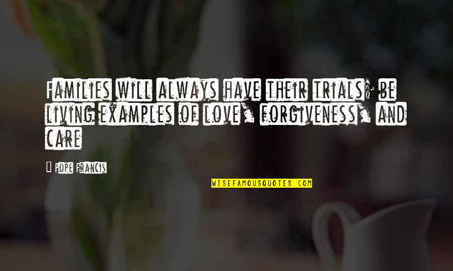 Trials Of Love Quotes By Pope Francis: Families will always have their trials; be living