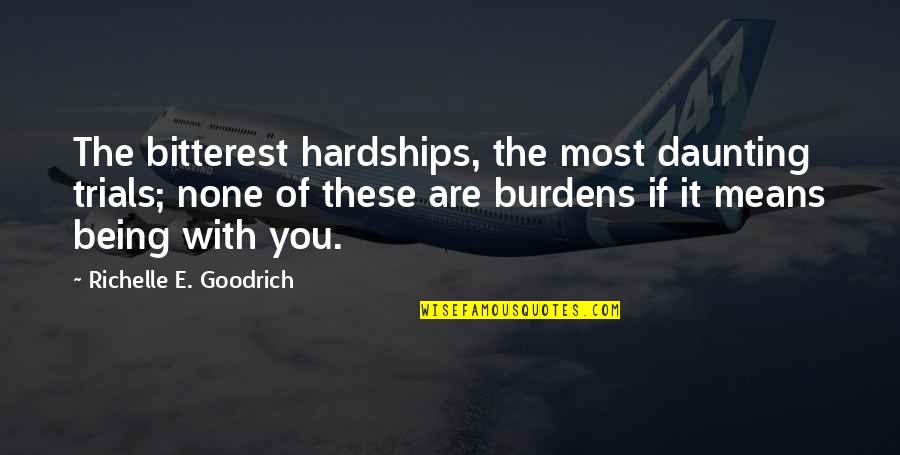 Trials Of Love Quotes By Richelle E. Goodrich: The bitterest hardships, the most daunting trials; none