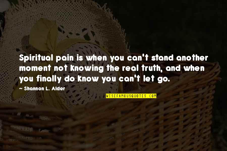 Trials Of Love Quotes By Shannon L. Alder: Spiritual pain is when you can't stand another